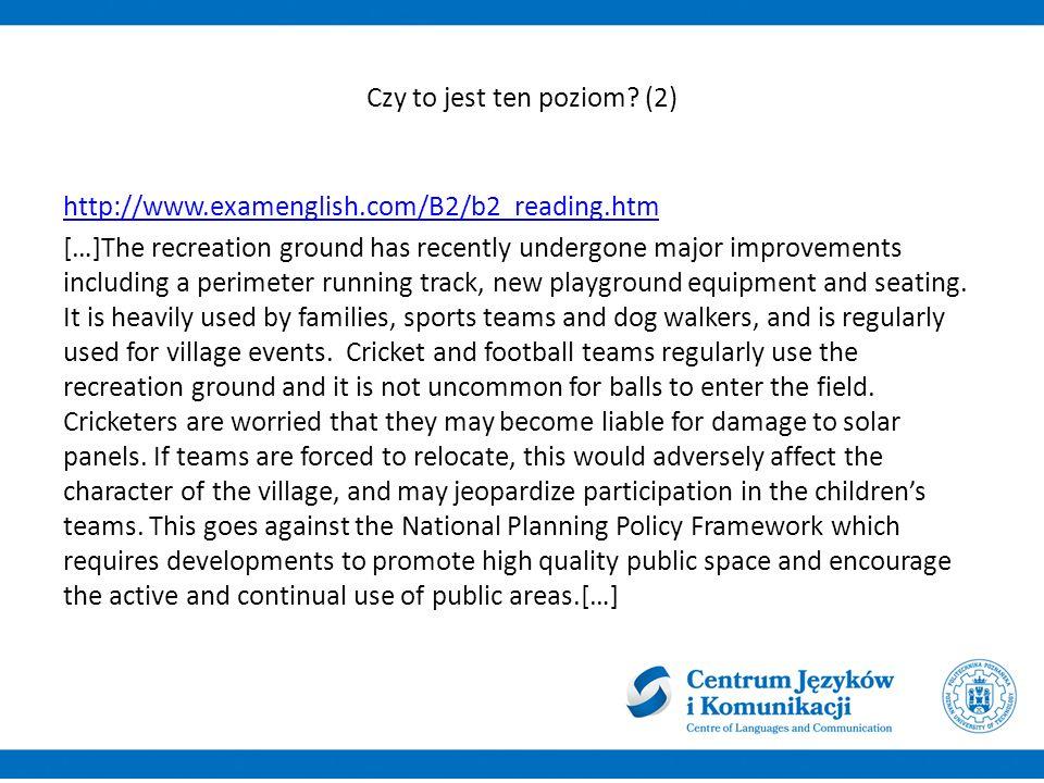 Czy to jest ten poziom? (2) http://www.examenglish.com/B2/b2_reading.htm […]The recreation ground has recently undergone major improvements including