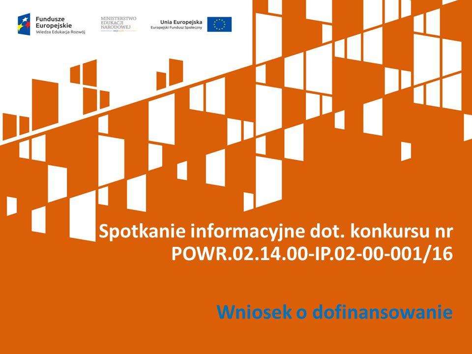 Spotkanie informacyjne dot. konkursu nr POWR.02.14.00-IP.02-00-001/16 Wniosek o dofinansowanie