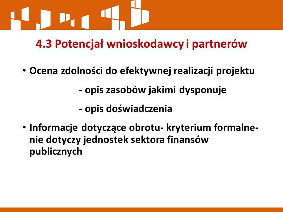 4.3 Potencjał wnioskodawcy i partnerów Ocena zdolności do efektywnej realizacji projektu - opis zasobów jakimi dysponuje - opis doświadczenia Informacje dotyczące obrotu- kryterium formalne- nie dotyczy jednostek sektora finansów publicznych