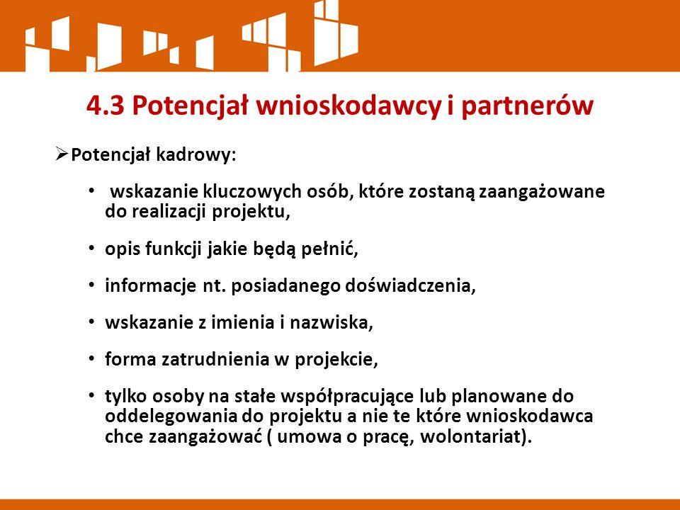 4.3 Potencjał wnioskodawcy i partnerów  Potencjał kadrowy: wskazanie kluczowych osób, które zostaną zaangażowane do realizacji projektu, opis funkcji jakie będą pełnić, informacje nt.