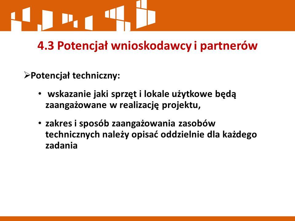4.3 Potencjał wnioskodawcy i partnerów  Potencjał techniczny: wskazanie jaki sprzęt i lokale użytkowe będą zaangażowane w realizację projektu, zakres i sposób zaangażowania zasobów technicznych należy opisać oddzielnie dla każdego zadania