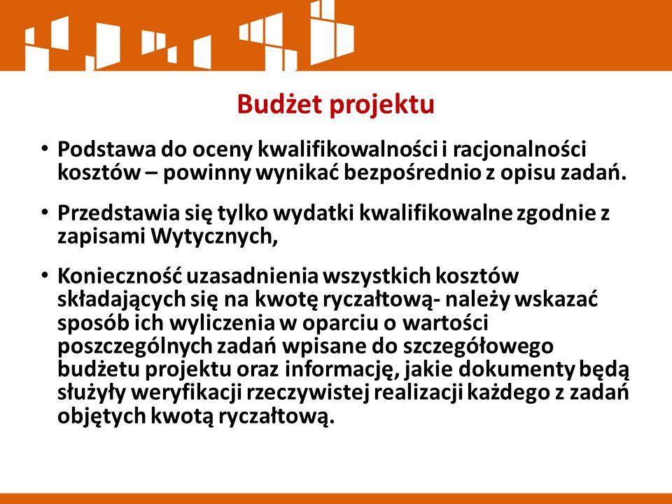 Budżet projektu Podstawa do oceny kwalifikowalności i racjonalności kosztów – powinny wynikać bezpośrednio z opisu zadań.