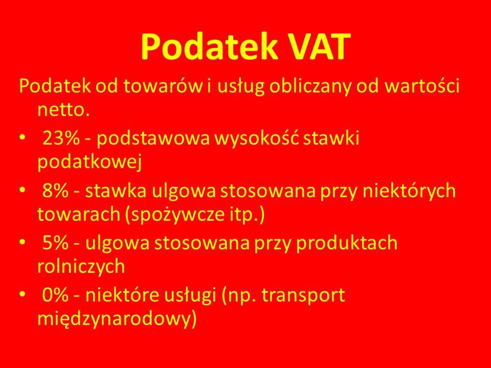 Podatek VAT Podatek od towarów i usług obliczany od wartości netto. 23% - podstawowa wysokość stawki podatkowej 8% - stawka ulgowa stosowana przy niek