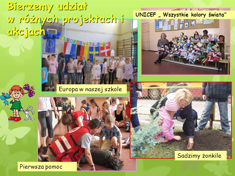 """Bierzemy udział w różnych projektach i akcjach UNICEF """" Wszystkie kolory świata Europa w naszej szkole Pierwsza pomoc Sadzimy żonkile"""