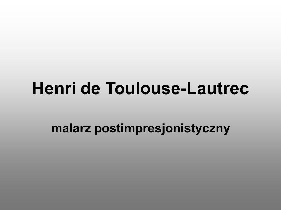 Henri de Toulouse-Lautrec malarz postimpresjonistyczny