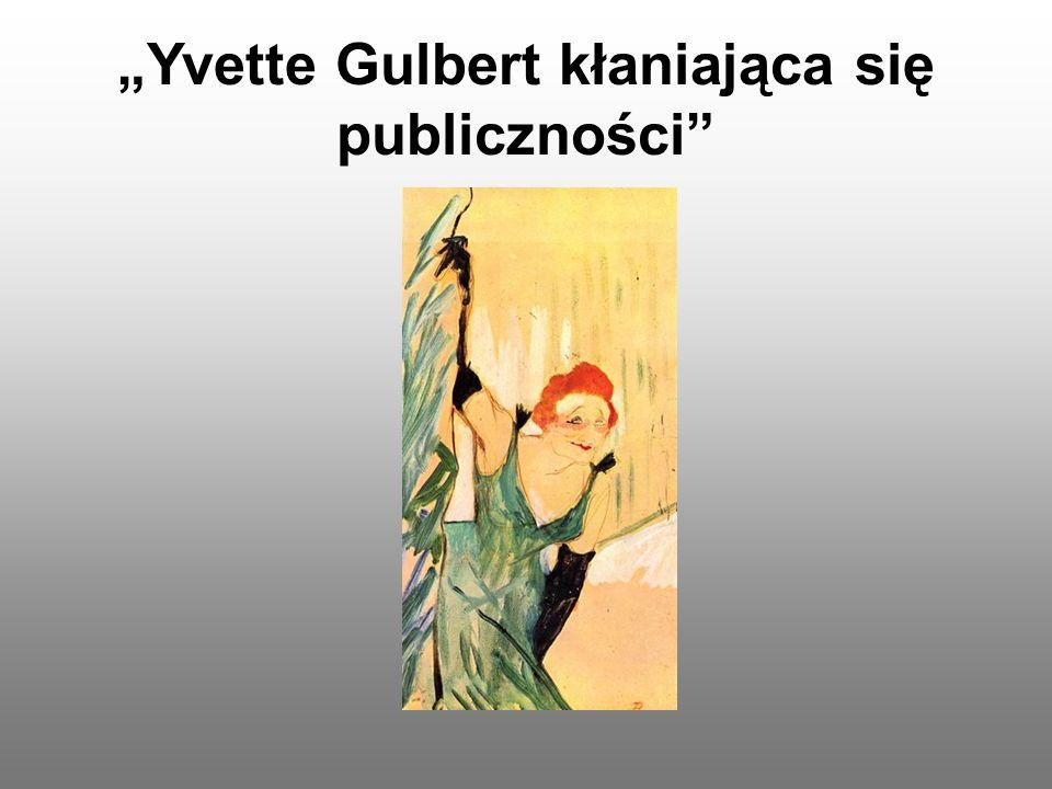 """""""Yvette Gulbert kłaniająca się publiczności"""""""