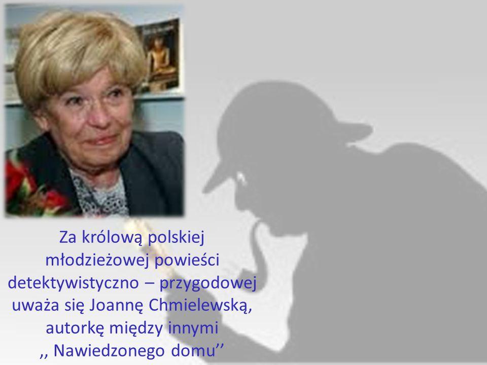 Za królową polskiej młodzieżowej powieści detektywistyczno – przygodowej uważa się Joannę Chmielewską, autorkę między innymi,, Nawiedzonego domu''