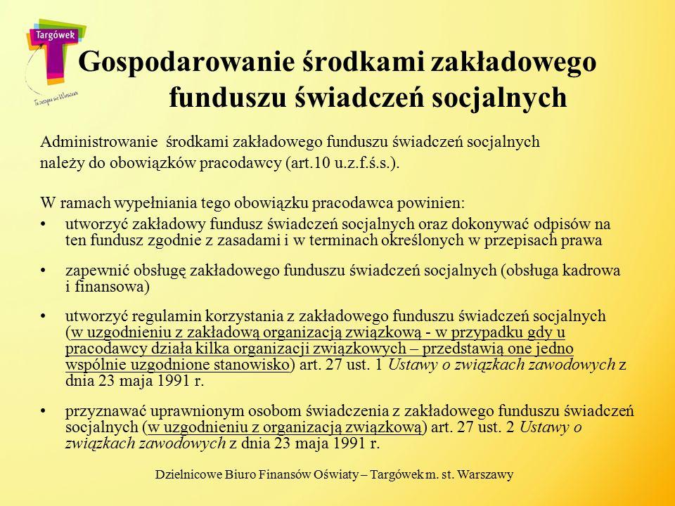 Gospodarowanie środkami zakładowego funduszu świadczeń socjalnych Administrowanie środkami zakładowego funduszu świadczeń socjalnych należy do obowiąz