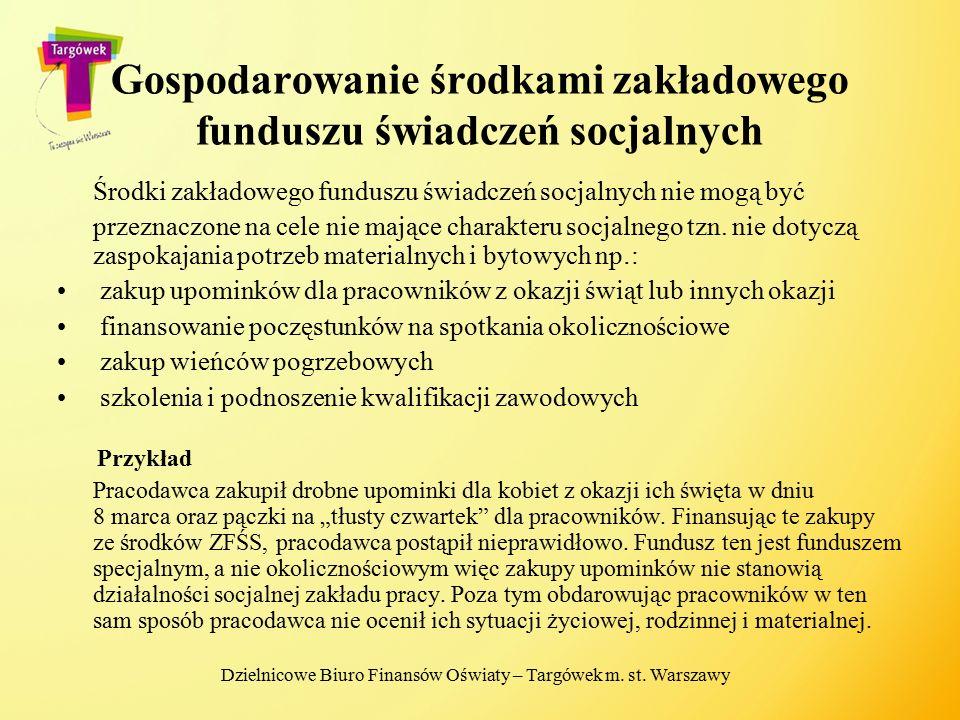 Gospodarowanie środkami zakładowego funduszu świadczeń socjalnych Środki zakładowego funduszu świadczeń socjalnych nie mogą być przeznaczone na cele n