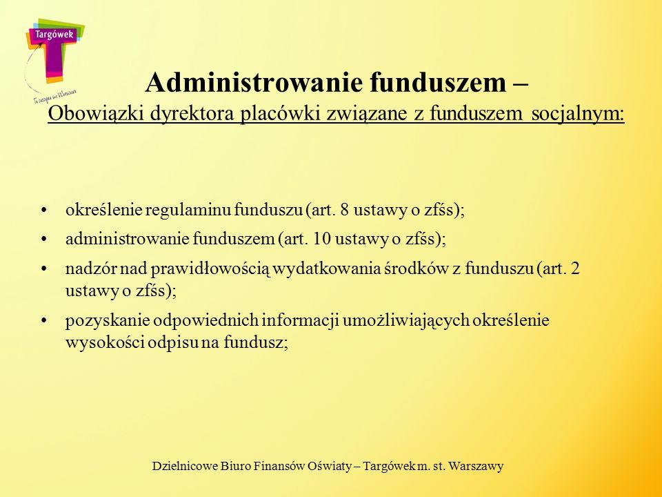 Administrowanie funduszem – Obowiązki dyrektora placówki związane z funduszem socjalnym: określenie regulaminu funduszu (art. 8 ustawy o zfśs); admini