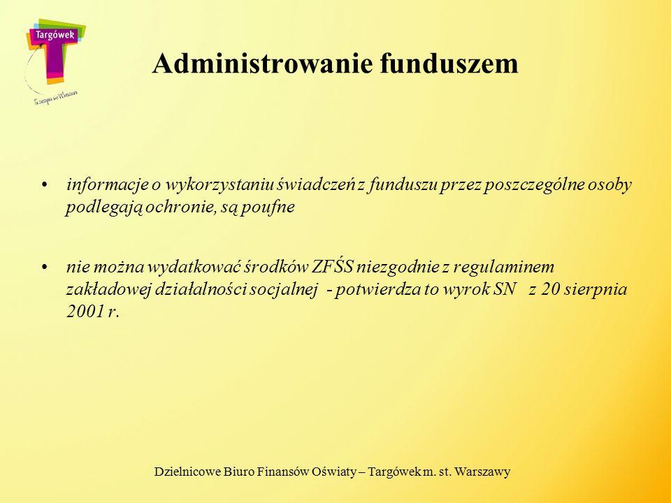 Administrowanie funduszem informacje o wykorzystaniu świadczeń z funduszu przez poszczególne osoby podlegają ochronie, są poufne nie można wydatkować