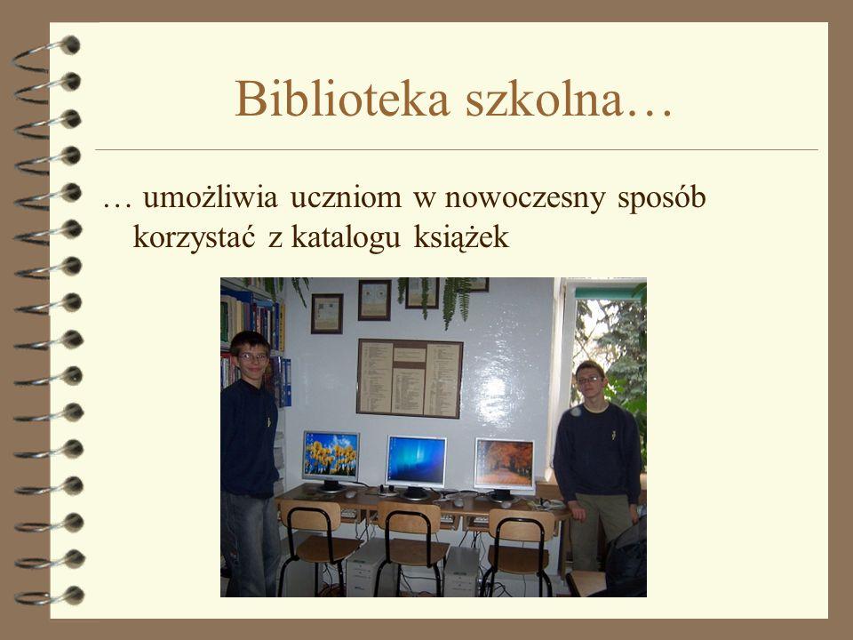 Biblioteka szkolna… … umożliwia uczniom w nowoczesny sposób korzystać z katalogu książek