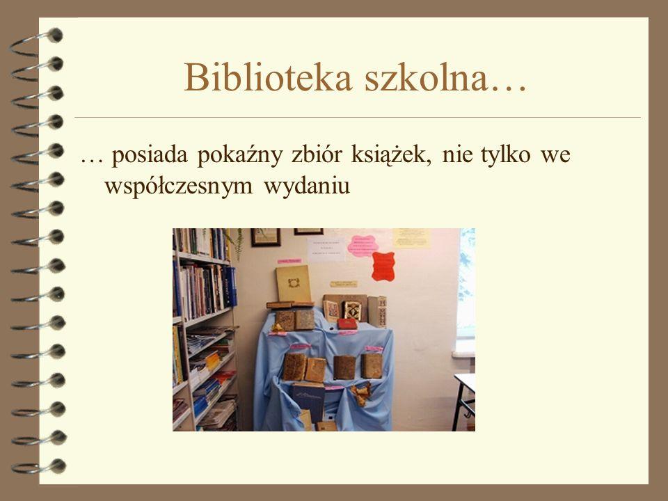 Biblioteka szkolna… … posiada pokaźny zbiór książek, nie tylko we współczesnym wydaniu