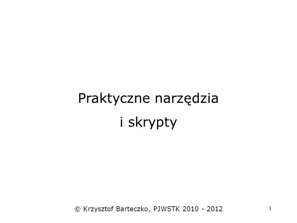 1 Praktyczne narzędzia i skrypty © Krzysztof Barteczko, PJWSTK 2010 - 2012