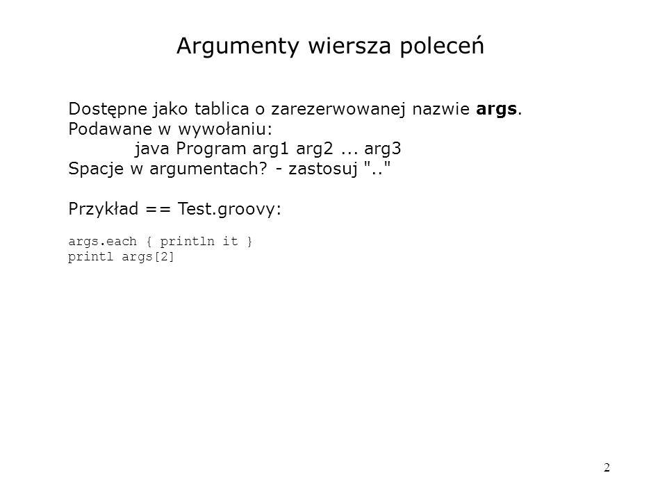 2 Argumenty wiersza poleceń Dostępne jako tablica o zarezerwowanej nazwie args.