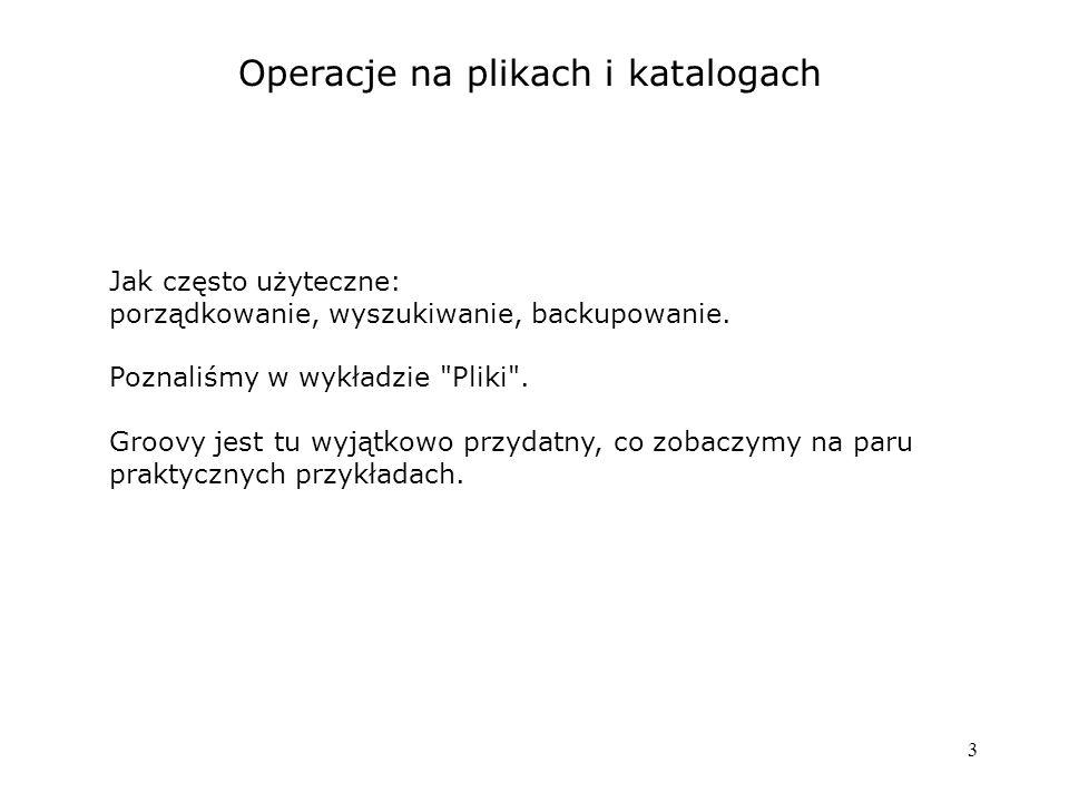 3 Operacje na plikach i katalogach Jak często użyteczne: porządkowanie, wyszukiwanie, backupowanie.
