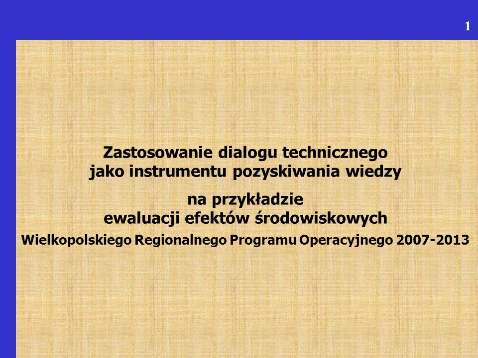 Zastosowanie dialogu technicznego jako instrumentu pozyskiwania wiedzy na przykładzie ewaluacji efektów środowiskowych Wielkopolskiego Regionalnego Programu Operacyjnego 2007-2013 1