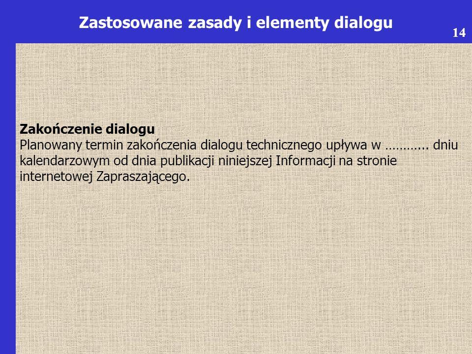 6 Zastosowane zasady i elementy dialogu Zakończenie dialogu Planowany termin zakończenia dialogu technicznego upływa w ………...
