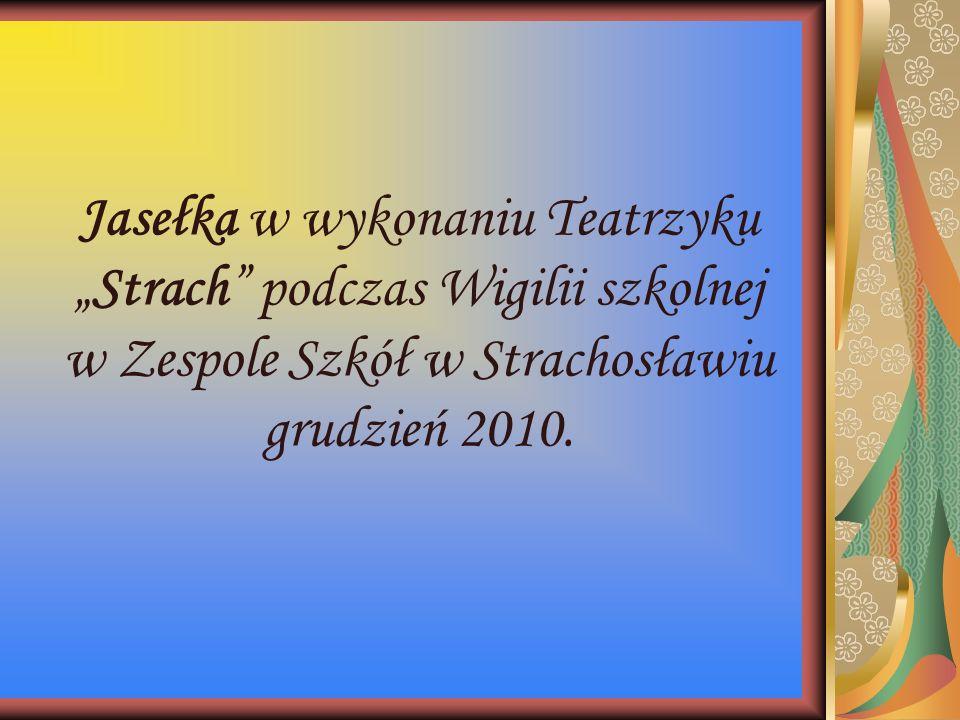 """Jasełka w wykonaniu Teatrzyku """"Strach"""" podczas Wigilii szkolnej w Zespole Szkół w Strachosławiu grudzień 2010."""