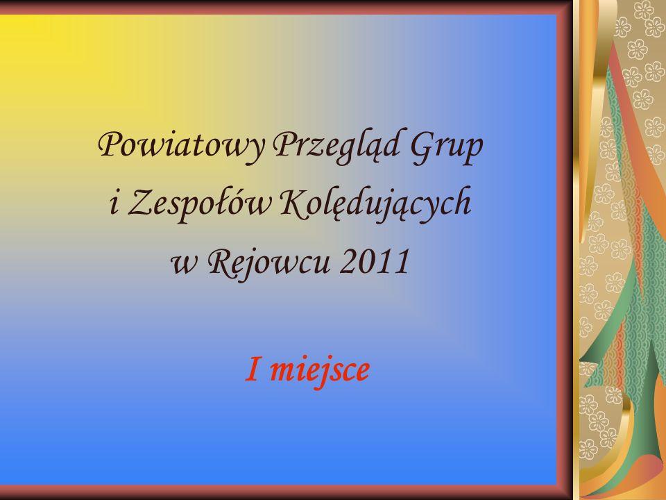 Powiatowy Przegląd Grup i Zespołów Kolędujących w Rejowcu 2011 I miejsce