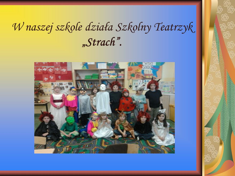 """Teatrzyk szkolny """"Strach działa w Zespole Szkół w Strachosławiu od 2006r."""