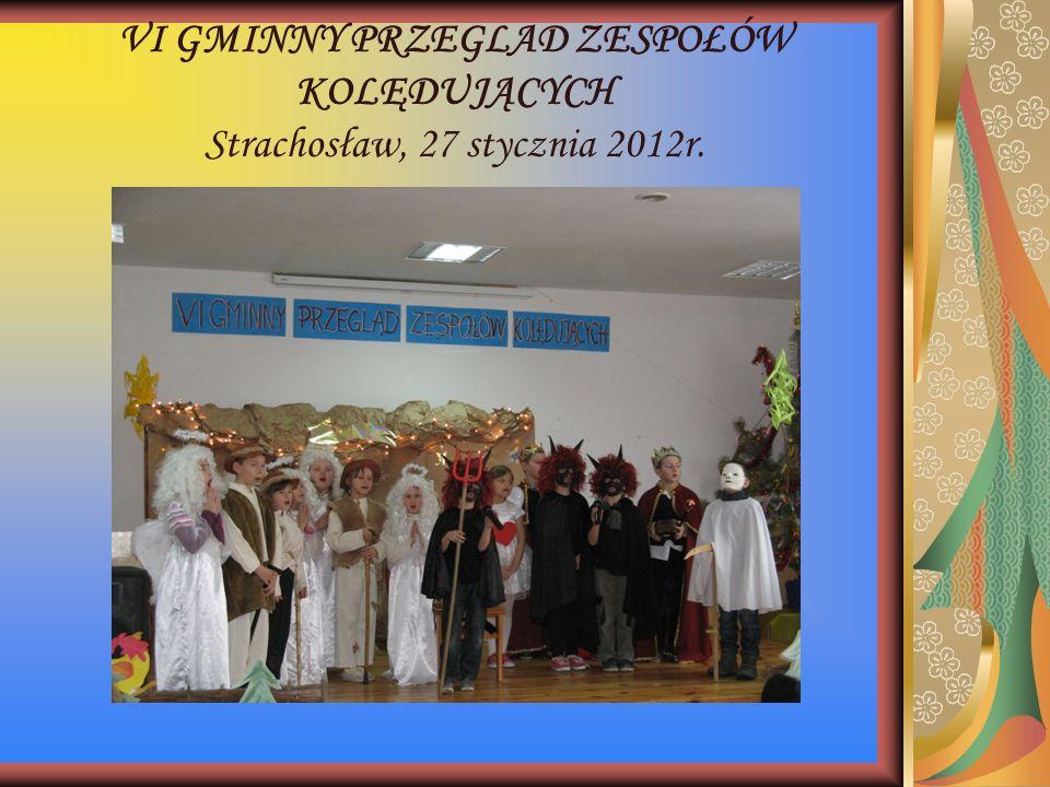 VI GMINNY PRZEGLAD ZESPOŁÓW KOLĘDUJĄCYCH Strachosław, 27 stycznia 2012r.