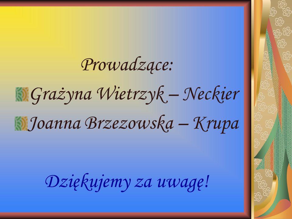 Prowadzące: Grażyna Wietrzyk – Neckier Joanna Brzezowska – Krupa Dziękujemy za uwagę!