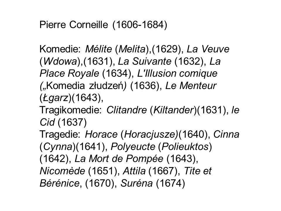 Pierre Corneille (1606-1684) Komedie: Mélite (Melita),(1629), La Veuve (Wdowa),(1631), La Suivante (1632), La Place Royale (1634), L'Illusion comique