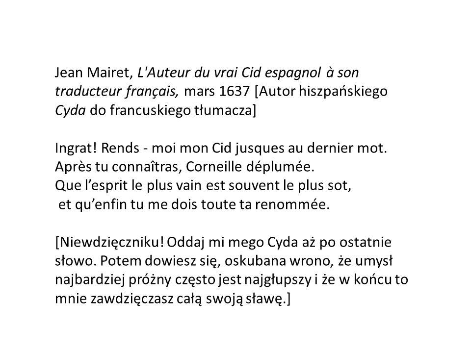 Jean Mairet, L'Auteur du vrai Cid espagnol à son traducteur français, mars 1637 [Autor hiszpańskiego Cyda do francuskiego tłumacza] Ingrat! Rends - mo