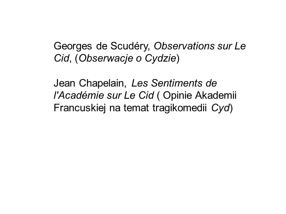 Georges de Scudéry, Observations sur Le Cid, (Obserwacje o Cydzie) Jean Chapelain, Les Sentiments de l Académie sur Le Cid ( Opinie Akademii Francuskiej na temat tragikomedii Cyd)