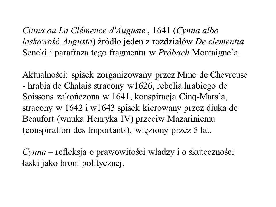 Cinna ou La Clémence d'Auguste, 1641 (Cynna albo łaskawość Augusta) źródło jeden z rozdziałów De clementia Seneki i parafraza tego fragmentu w Próbach