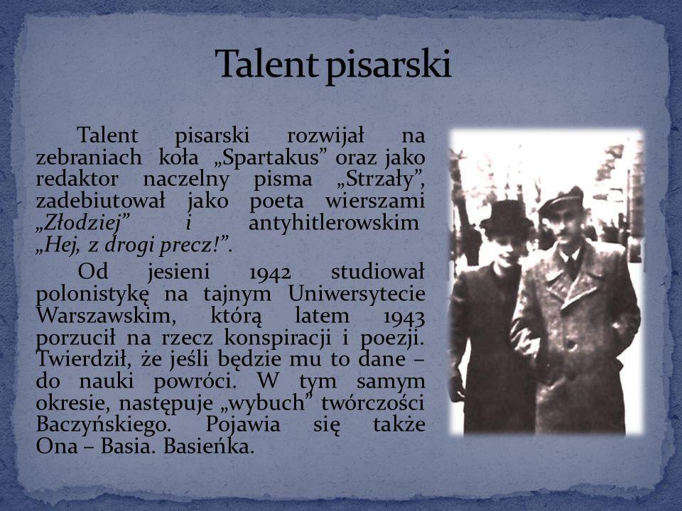"""Talent pisarski rozwijał na zebraniach koła """"Spartakus oraz jako redaktor naczelny pisma """"Strzały , zadebiutował jako poeta wierszami """"Złodziej i antyhitlerowskim """"Hej, z drogi precz! ."""
