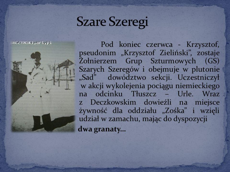 """Pod koniec czerwca - Krzysztof, pseudonim """"Krzysztof Zieliński , zostaje Żołnierzem Grup Szturmowych (GS) Szarych Szeregów i obejmuje w plutonie """"Sad dowództwo sekcji."""