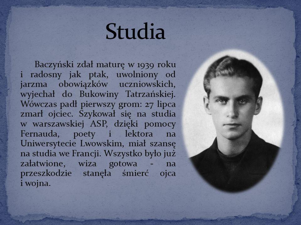 Baczyński zdał maturę w 1939 roku i radosny jak ptak, uwolniony od jarzma obowiązków uczniowskich, wyjechał do Bukowiny Tatrzańskiej.