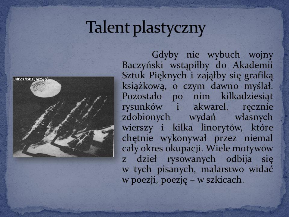 Gdyby nie wybuch wojny Baczyński wstąpiłby do Akademii Sztuk Pięknych i zająłby się grafiką książkową, o czym dawno myślał.