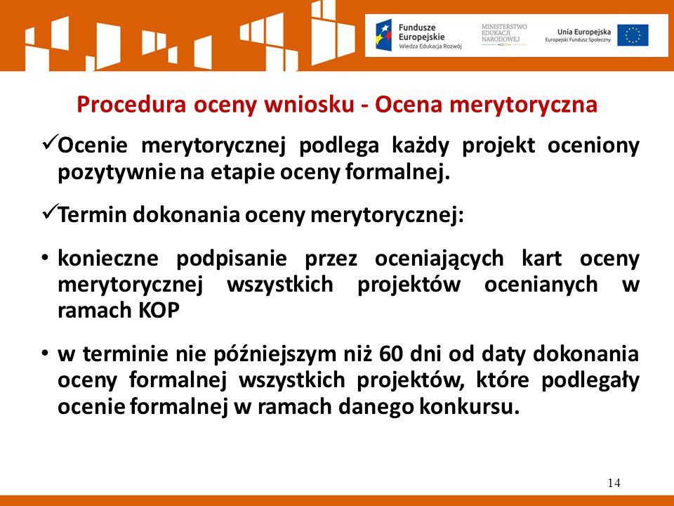 Procedura oceny wniosku - Ocena merytoryczna Ocenie merytorycznej podlega każdy projekt oceniony pozytywnie na etapie oceny formalnej.