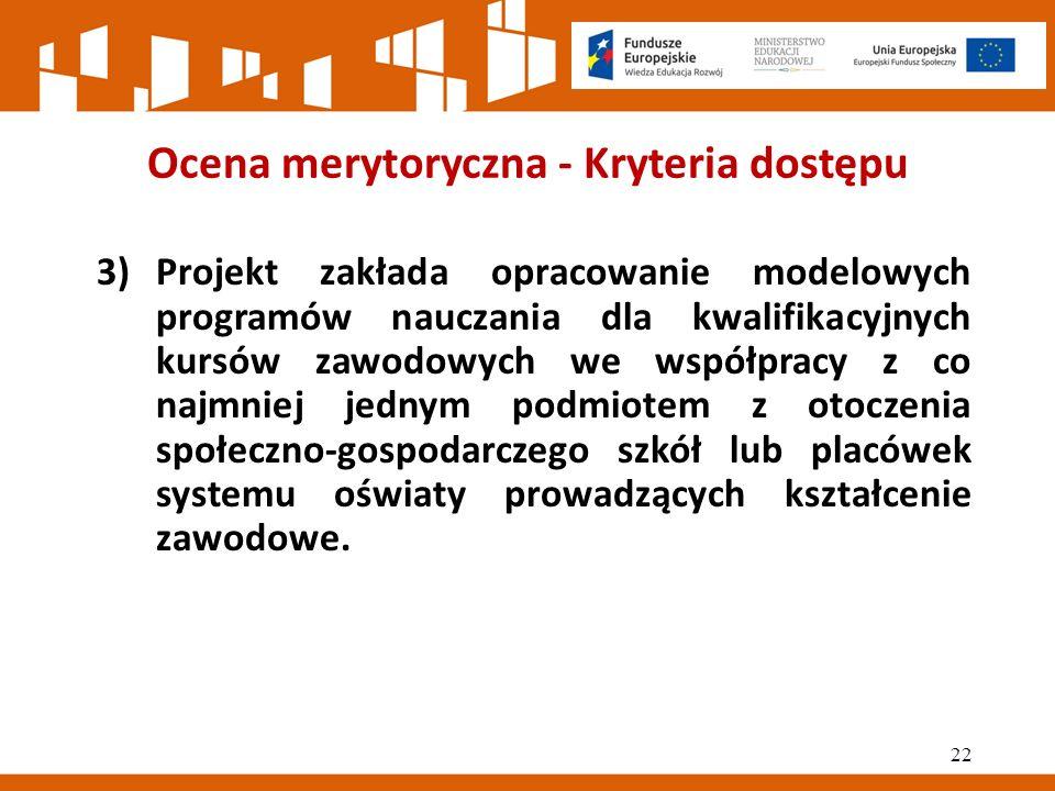 Ocena merytoryczna - Kryteria dostępu 3)Projekt zakłada opracowanie modelowych programów nauczania dla kwalifikacyjnych kursów zawodowych we współpracy z co najmniej jednym podmiotem z otoczenia społeczno-gospodarczego szkół lub placówek systemu oświaty prowadzących kształcenie zawodowe.