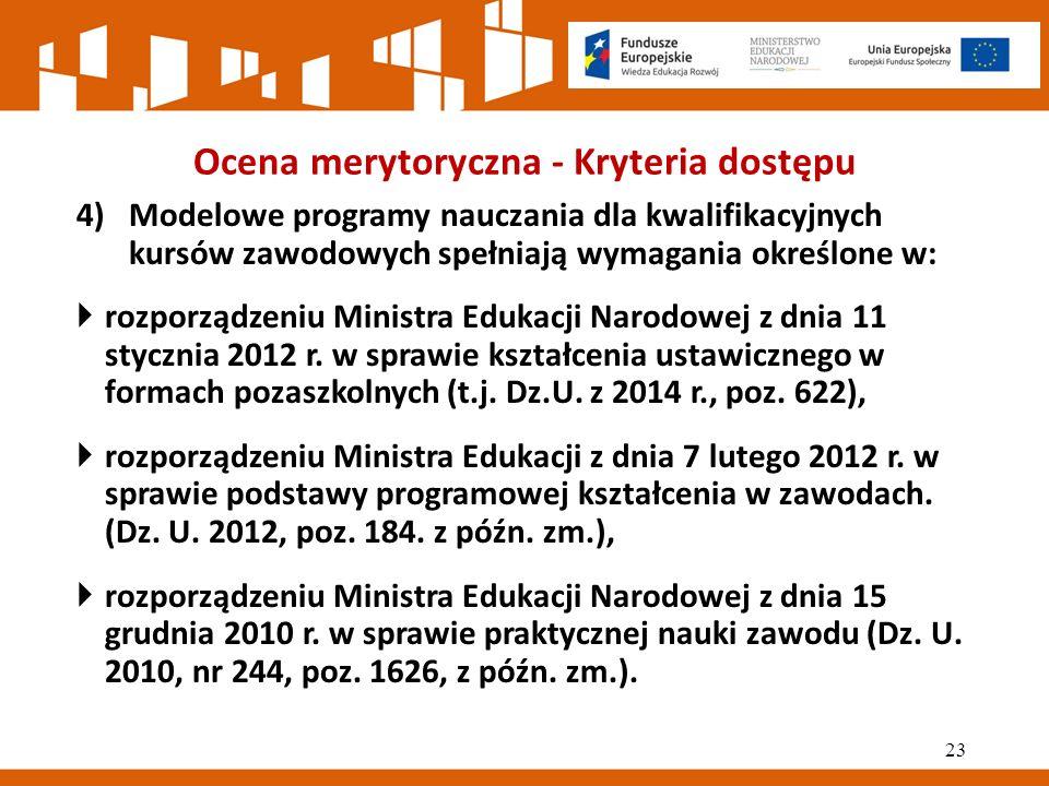 Ocena merytoryczna - Kryteria dostępu 4)Modelowe programy nauczania dla kwalifikacyjnych kursów zawodowych spełniają wymagania określone w:  rozporządzeniu Ministra Edukacji Narodowej z dnia 11 stycznia 2012 r.