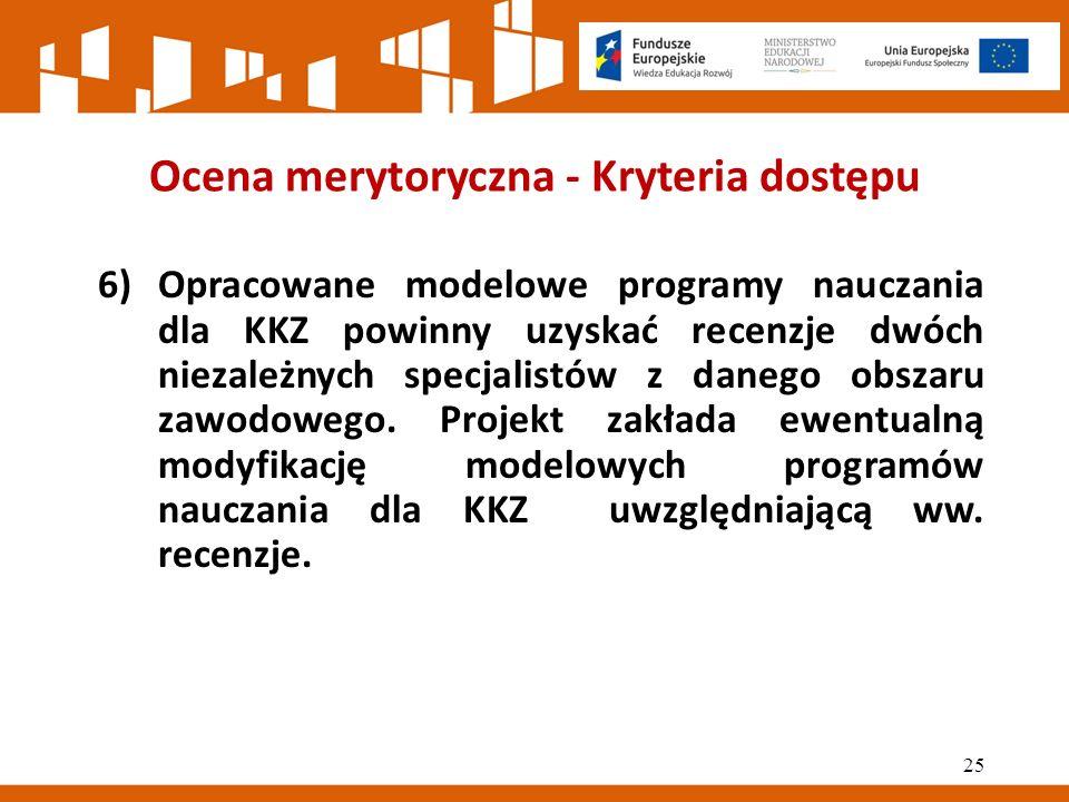Ocena merytoryczna - Kryteria dostępu 6)Opracowane modelowe programy nauczania dla KKZ powinny uzyskać recenzje dwóch niezależnych specjalistów z danego obszaru zawodowego.