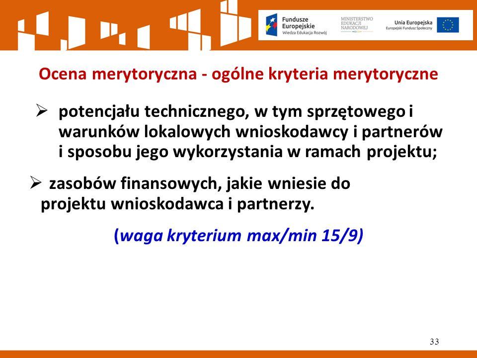 Ocena merytoryczna - ogólne kryteria merytoryczne  potencjału technicznego, w tym sprzętowego i warunków lokalowych wnioskodawcy i partnerów i sposobu jego wykorzystania w ramach projektu;  zasobów finansowych, jakie wniesie do projektu wnioskodawca i partnerzy.