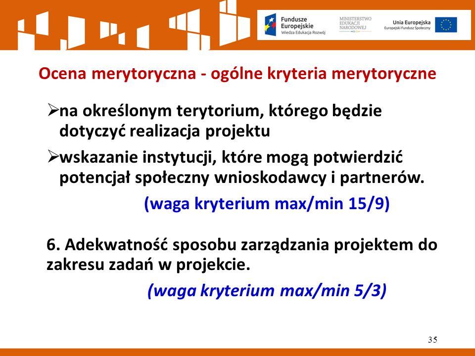 Ocena merytoryczna - ogólne kryteria merytoryczne  na określonym terytorium, którego będzie dotyczyć realizacja projektu  wskazanie instytucji, które mogą potwierdzić potencjał społeczny wnioskodawcy i partnerów.