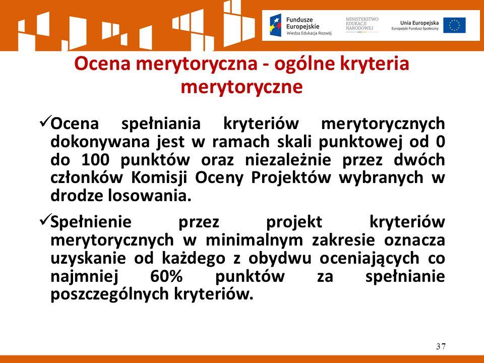 Ocena merytoryczna - ogólne kryteria merytoryczne Ocena spełniania kryteriów merytorycznych dokonywana jest w ramach skali punktowej od 0 do 100 punktów oraz niezależnie przez dwóch członków Komisji Oceny Projektów wybranych w drodze losowania.