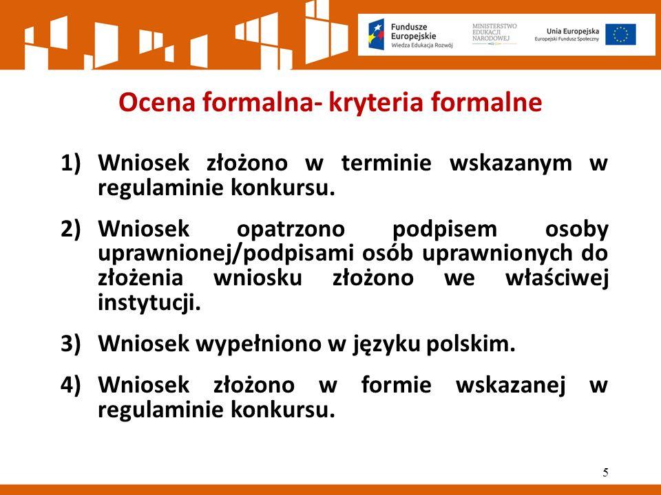 Ocena formalna- kryteria formalne 1)Wniosek złożono w terminie wskazanym w regulaminie konkursu.