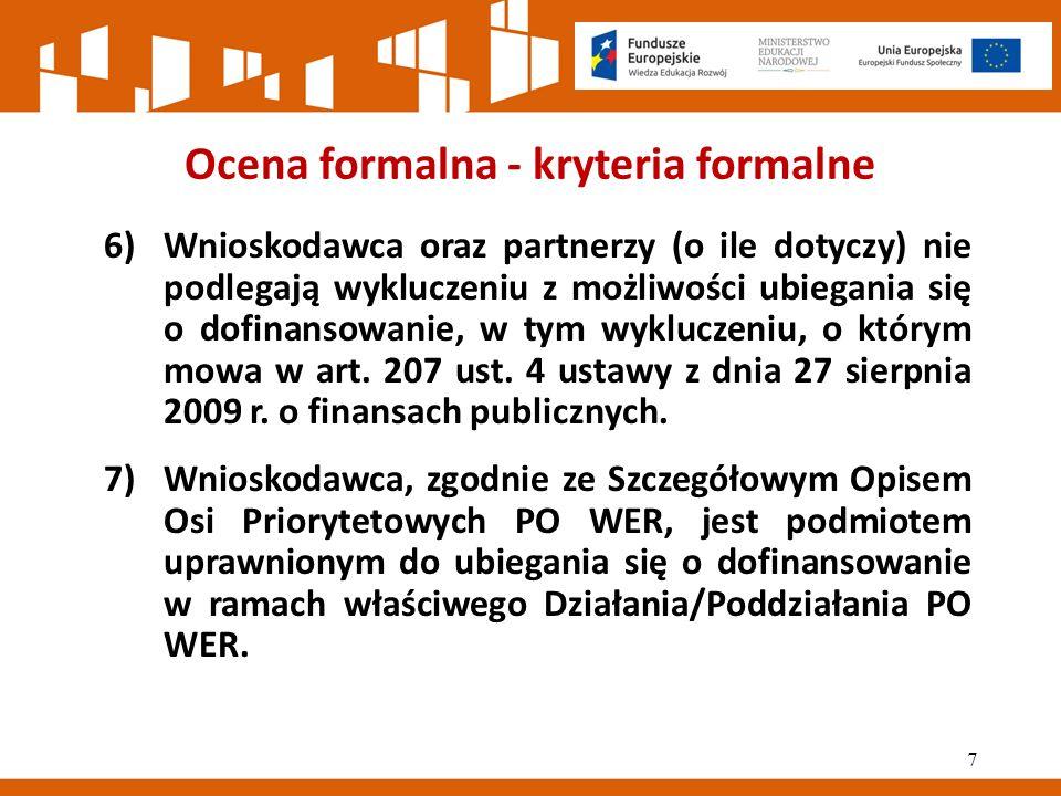 Ocena formalna - kryteria formalne 6)Wnioskodawca oraz partnerzy (o ile dotyczy) nie podlegają wykluczeniu z możliwości ubiegania się o dofinansowanie, w tym wykluczeniu, o którym mowa w art.