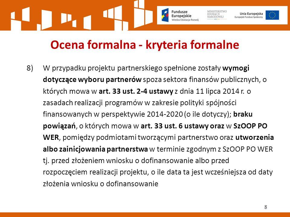 Ocena formalna - kryteria formalne 8)W przypadku projektu partnerskiego spełnione zostały wymogi dotyczące wyboru partnerów spoza sektora finansów publicznych, o których mowa w art.