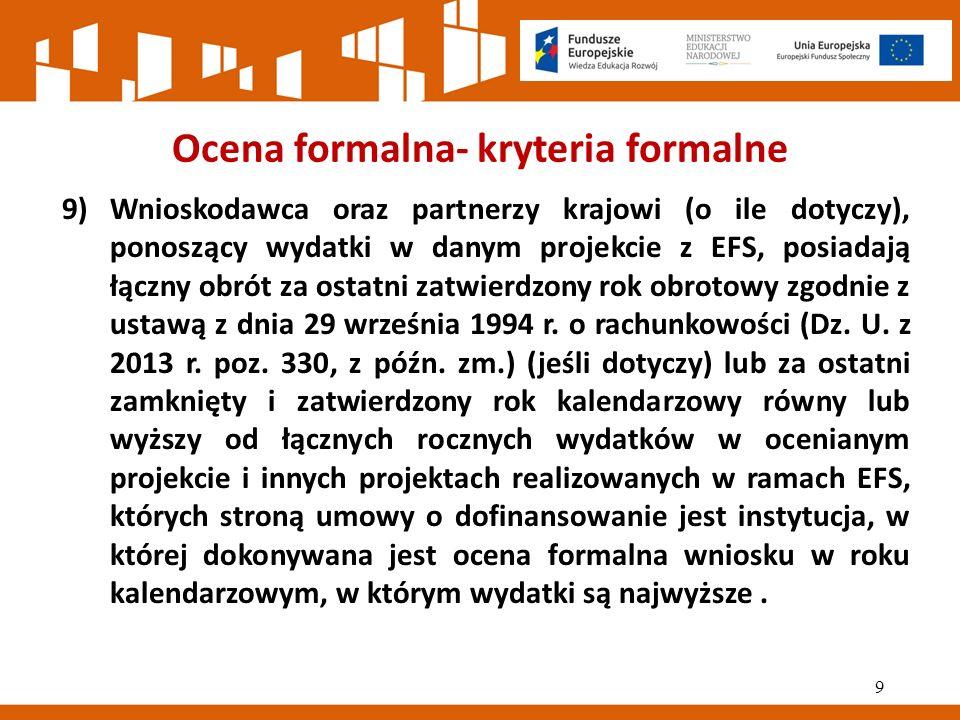 Ocena formalna- kryteria formalne 9)Wnioskodawca oraz partnerzy krajowi (o ile dotyczy), ponoszący wydatki w danym projekcie z EFS, posiadają łączny obrót za ostatni zatwierdzony rok obrotowy zgodnie z ustawą z dnia 29 września 1994 r.
