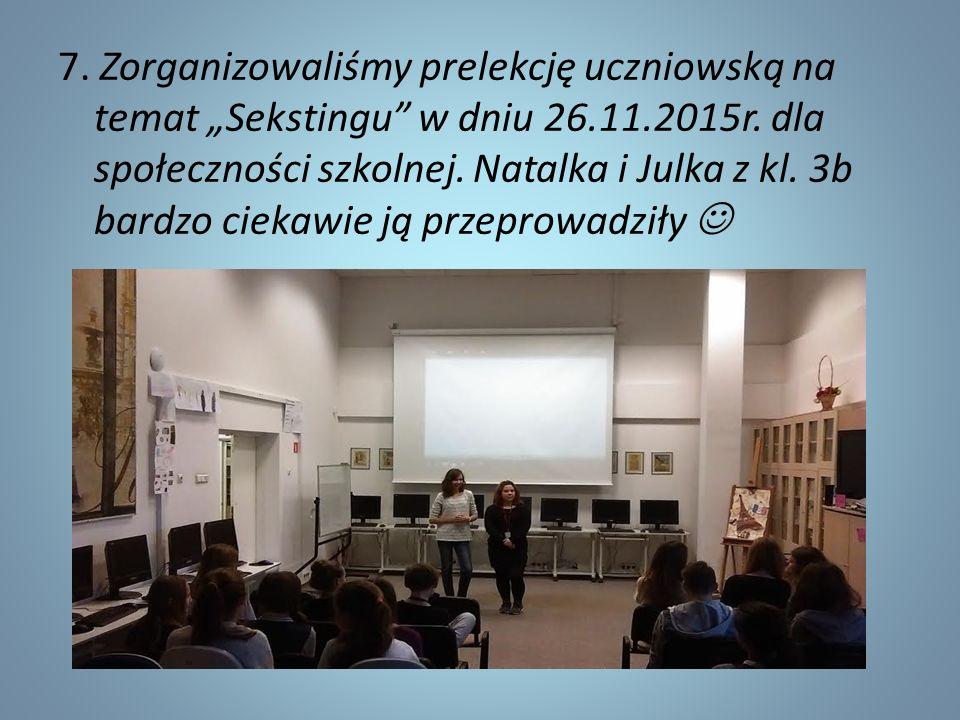 """7. Zorganizowaliśmy prelekcję uczniowską na temat """"Sekstingu"""" w dniu 26.11.2015r. dla społeczności szkolnej. Natalka i Julka z kl. 3b bardzo ciekawie"""