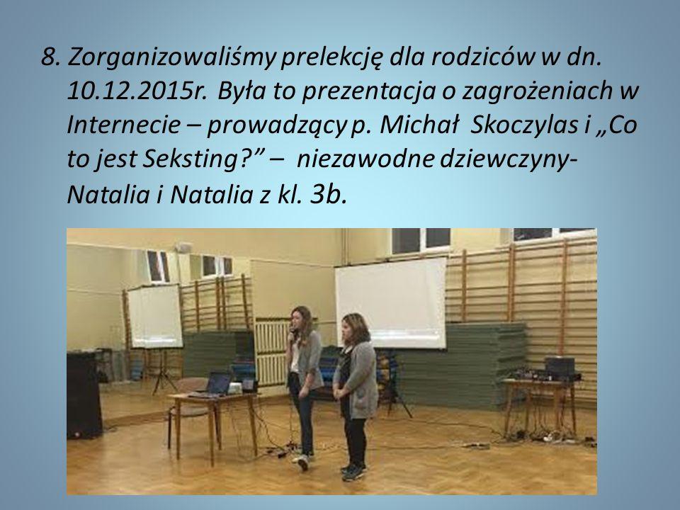 """8. Zorganizowaliśmy prelekcję dla rodziców w dn. 10.12.2015r. Była to prezentacja o zagrożeniach w Internecie – prowadzący p. Michał Skoczylas i """"Co t"""