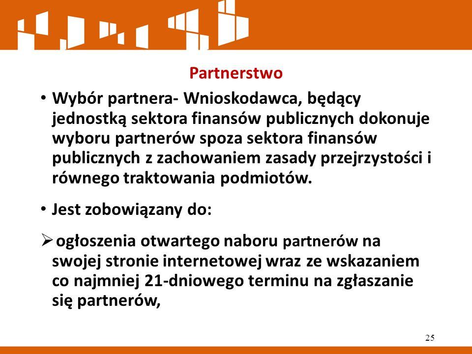 Partnerstwo Wybór partnera- Wnioskodawca, będący jednostką sektora finansów publicznych dokonuje wyboru partnerów spoza sektora finansów publicznych z zachowaniem zasady przejrzystości i równego traktowania podmiotów.