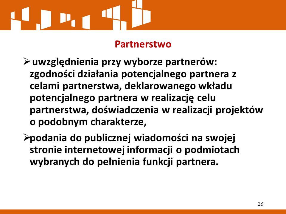 Partnerstwo  uwzględnienia przy wyborze partnerów: zgodności działania potencjalnego partnera z celami partnerstwa, deklarowanego wkładu potencjalnego partnera w realizację celu partnerstwa, doświadczenia w realizacji projektów o podobnym charakterze,  podania do publicznej wiadomości na swojej stronie internetowej informacji o podmiotach wybranych do pełnienia funkcji partnera.